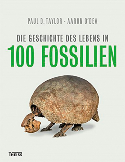 Die Geschichte des Lebens in 100 Fossilien.
