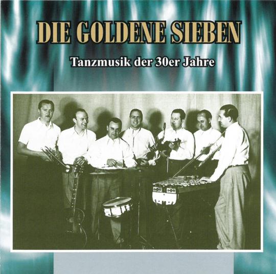 Die Goldene Sieben - Tanzmusik der 30er Jahre