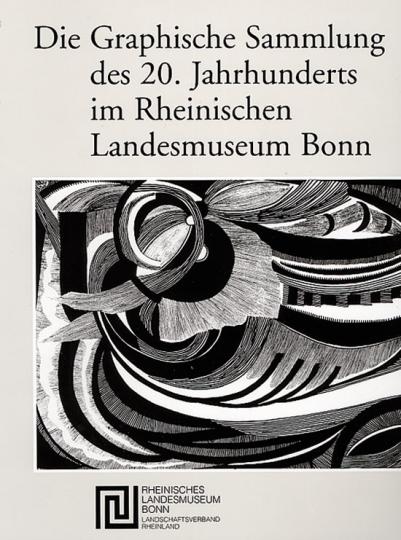 Die Graphische Sammlung des 20. Jahrhunderts im Rheinischen Landesmuseum Bonn.