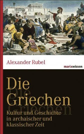 Die Griechen. Kultur und Geschichte in archaischer und klassischer Zeit.