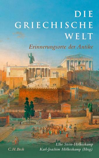 Die griechische Welt. Erinnerungsorte der Antike.