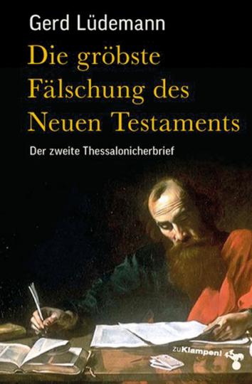 Die gröbste Fälschung des Neuen Testaments. Der zweite Thessalonicherbrief.