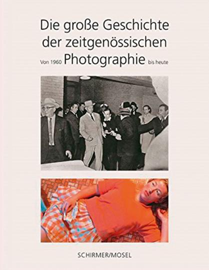 Die große Geschichte der zeitgenössischen Photographie. Von 1960 bis heute.