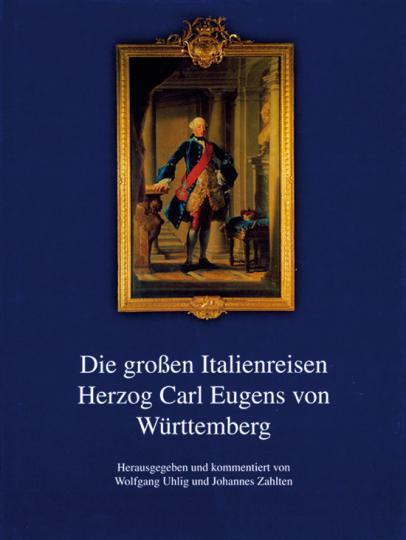 Die großen Italienreisen Herzog Carl Eugens von Württemberg.