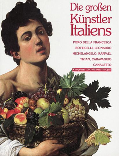 Die großen Künstler Italiens - Piero della Francesca, Boticelli, Leonardo, Michelangelo, Raffael, Tizian, Caravaggio und Canaletto in kompletten Einzeldarstellungen