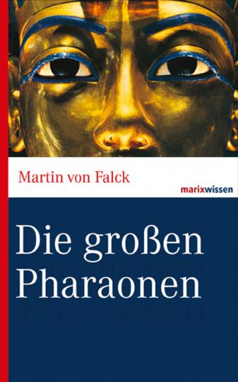 Die großen Pharaonen. Von der Frühzeit bis zum Mittleren Reich.