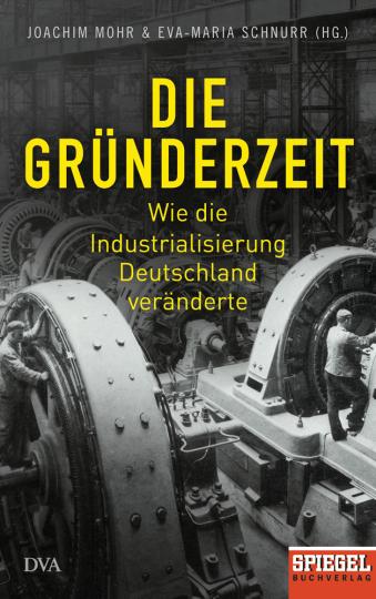 Die Gründerzeit. Wie die Industrialisierung Deutschland veränderte.