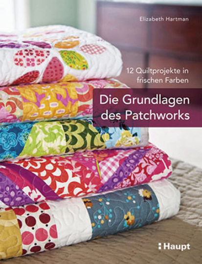 Die Grundlagen des Patchworks. 12 Quiltprojekte in frischen Farben.