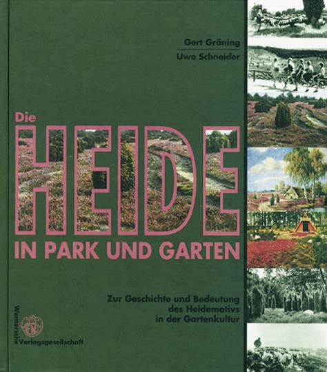 Die Heide in Park und Garten. Zur Geschichte und Bedeutung des Heidemotivs in der Gartenkultur.