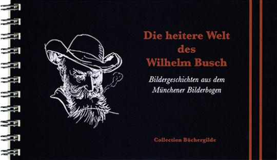 Die heitere Welt des Wilhelm Busch. Bildergeschichten aus dem Münchener Bilderbogen.