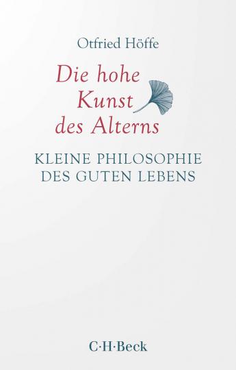 Die hohe Kunst des Alterns. Kleine Philosophie des guten Lebens.
