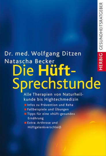 Die Hüft-Sprechstunde. Alle Therapien von Naturheilkunde bis Hightechmedizin.
