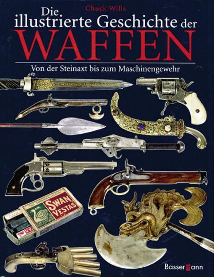 Die illustrierte Geschichte der Waffen.