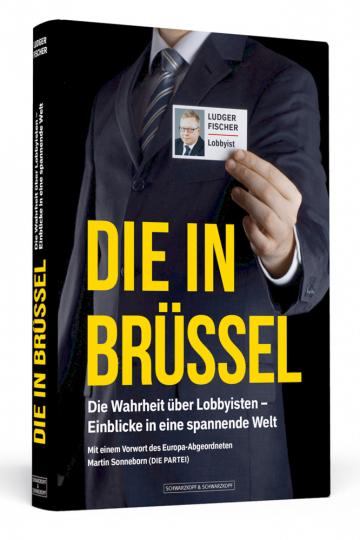 Die in Brüssel - Die Wahrheit über Lobbyisten