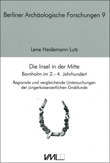 Die Insel in der Mitte. Bornholm im 2.-4. Jahrhundert. Regionale und vergleichende Untersuchung der jüngerkaiserzeitlichen Grabfunde.