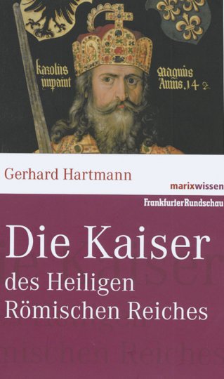 Die Kaiser des Heiligen Römischen Reiches.