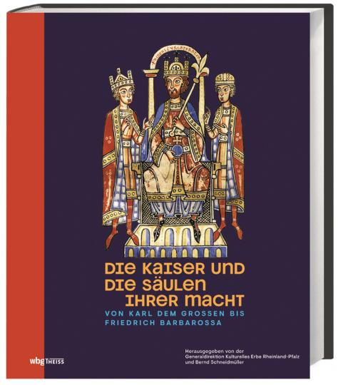 Die Kaiser und die Säulen ihrer Macht. Von Karl dem Großen bis Friedrich Barbarossa.
