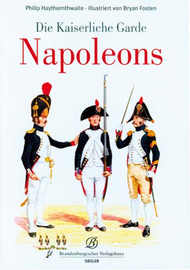 Die Kaiserliche Garde Napoleons.