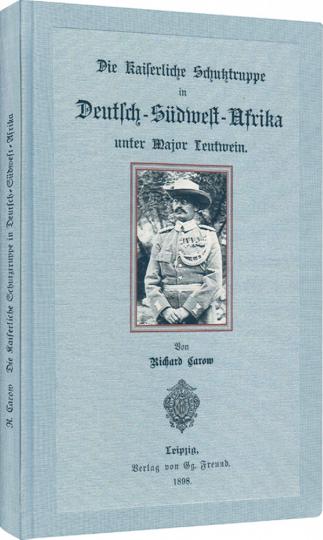 Die kaiserliche Schutztruppe in Deutsch-Südwest-Afrika. Unter Major Leutwein. Reprint der Ausgabe von 1898