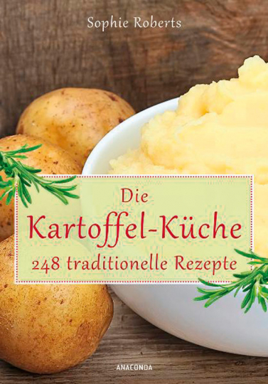 Die Kartoffel-Küche. 248 traditionelle Rezepte.