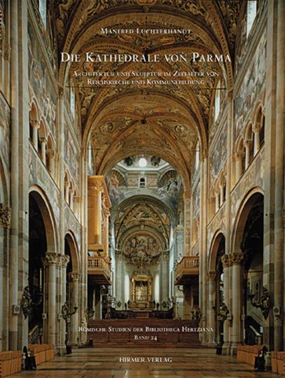Die Kathedrale von Parma. Architektur und Skulptur im Zeitalter von Reichskirche und Kommunebildung.