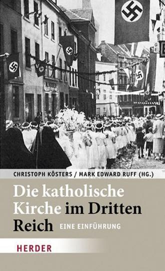 Die katholische Kirche im Dritten Reich. Eine Einführung.
