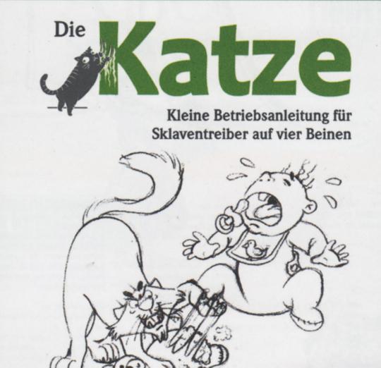 Die Katze - Kleine Betriebsanleitung für Sklaventreiber auf vier Beinen