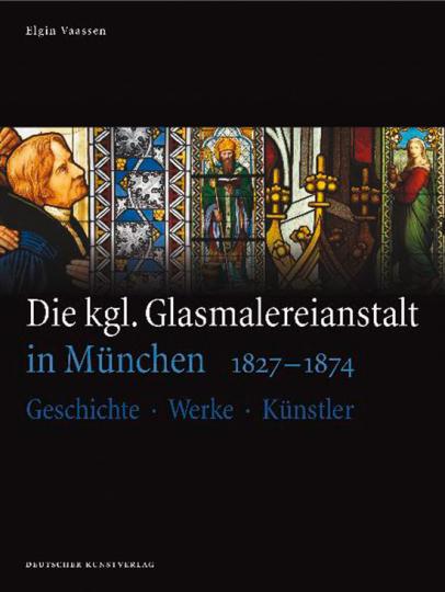 Die kgl. Glasmalereianstalt in München 1827-1874. Geschichte, Werke, Künstler.