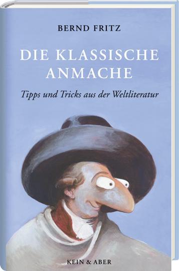Die klassische Anmache. Tipps und Tricks aus der Weltliteratur.