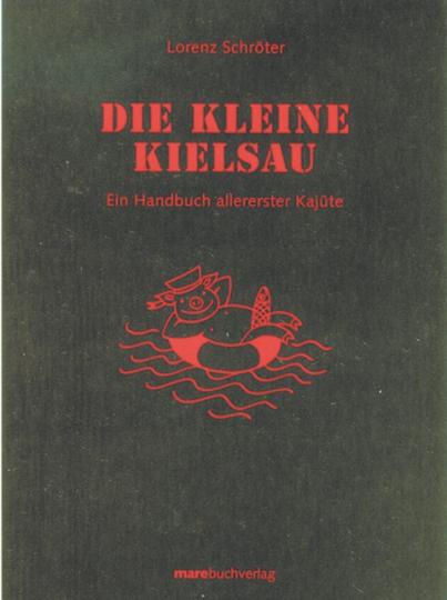 Die kleine Kielsau - Ein Handbuch allererster Kajüte
