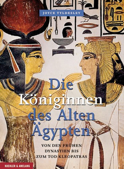 Die Königinnen des Alten Ägypten. Von den frühen Dynastien bis zum Tod Kleopatras.
