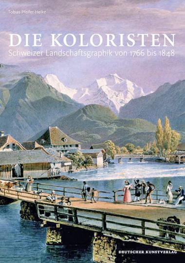 Die Koloristen. Schweizer Landschaftsgraphik von 1766 bis 1848.
