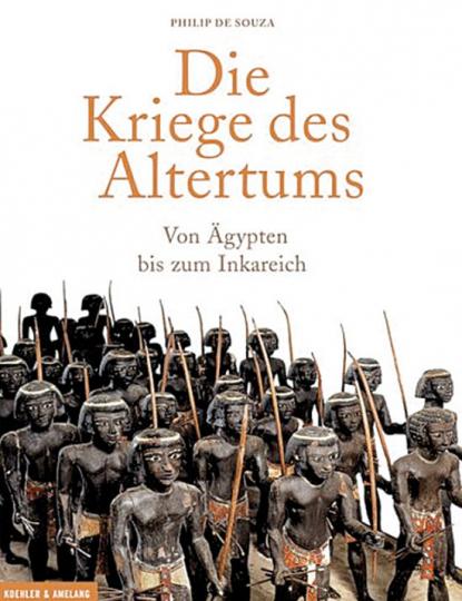 Die Kriege des Altertums. Von Ägypten bis zum Inkareich.
