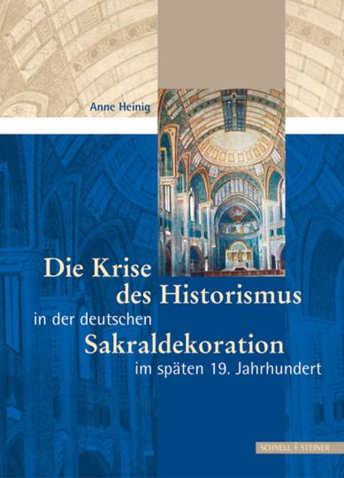 Die Krise des Historismus in der deutschen Sakraldekoration im späten 19. Jahrhundert.