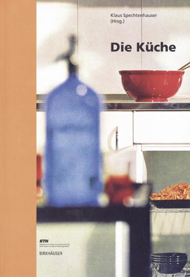 Die Küche. Lebenswelt - Nutzung - Perspektiven