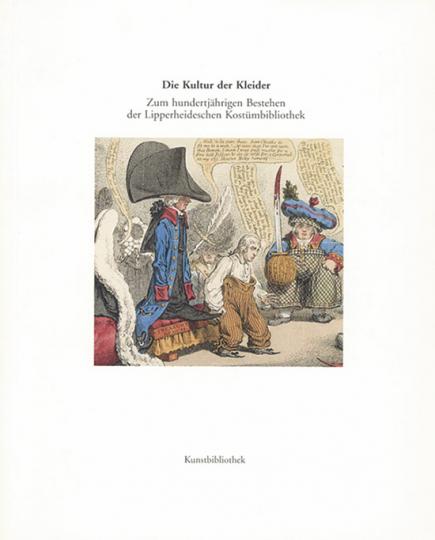Die Kultur der Kleider. Zum hundertjährigen Bestehen der Lipperheideschen Kostümbibliothek.