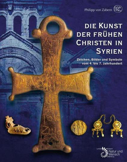 Die Kunst der frühen Christen in Syrien. Zeichen, Bilder und Symbole vom 4. bis 7. Jahrhundert.