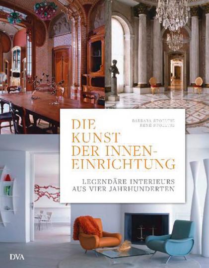 Die Kunst der Inneneinrichtung. Legendäre Interieurs aus vier Jahrhunderten.