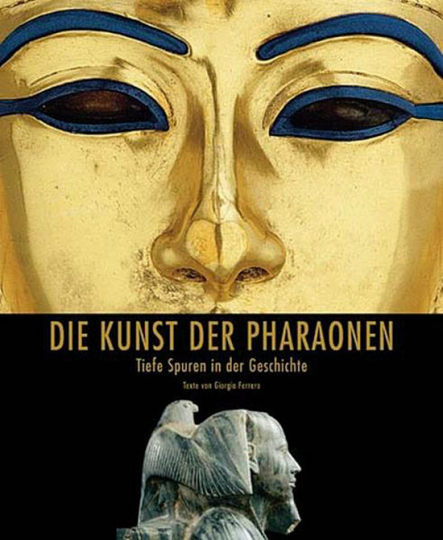 Die Kunst der Pharaonen. Tiefe Spuren in der Geschichte.