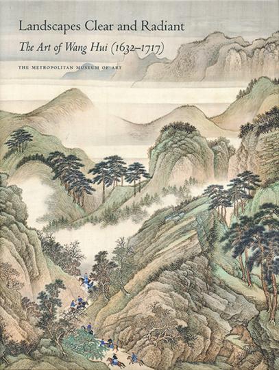 Die Kunst des Wang Hui (1632-1717): Landschaften, strahlend und klar. Landscapes Clear and Radiant: The Art of Wang Hui.