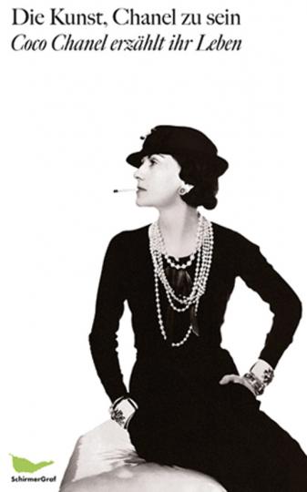 Die Kunst, Chanel zu sein. Coco Chanel erzählt ihr Leben