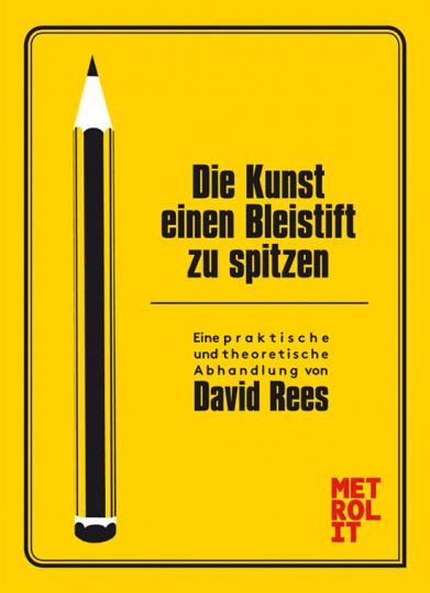 Die Kunst, einen Bleistift zu spitzen. Eine praktische und theoretische Abhandlung.