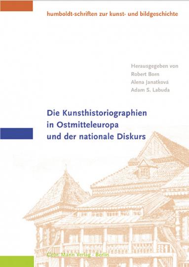 Die Kunsthistoriographien in Ostmitteleuropa und der nationale Diskurs.