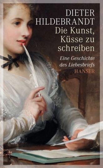 Die Kunst, Küsse zu schreiben. Eine Geschichte des Liebesbriefs.