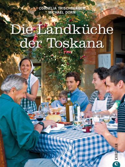 Die Landküche der Toskana. Eine geschmackvolle Koch-Reise durch die toskanische Regionalküche.