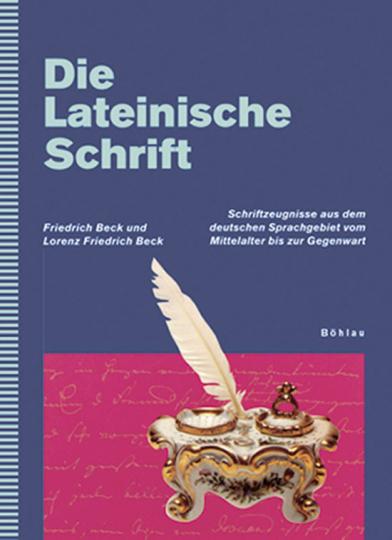 Die Lateinische Schrift. Schriftzeugnisse aus dem deutschen Sprachgebiet vom Mittelalter bis zur Gegenwart.