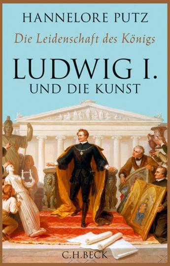 Die Leidenschaft des Königs. Ludwig I. und die Kunst.