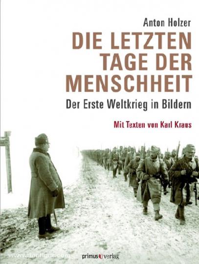 Die letzten Tage der Menschheit. Der Erste Weltkrieg in Bildern.