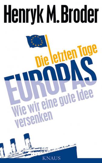 Die letzten Tage Europas. Wie wir eine gute Idee versenken.