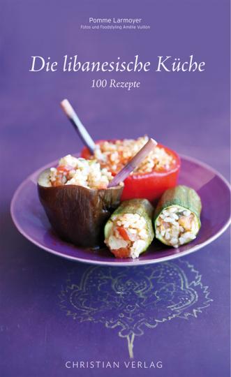 Die libanesische Küche. 100 Rezepte.